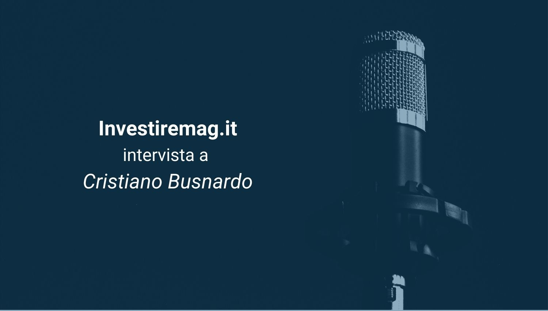 Intervista Cristiano Busnardo Investiremag